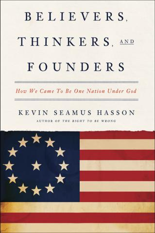 """""""Believers, Thinkers and Founders: How We Came to be One Nation Under God"""" is by Kevin Seamus Hasson. (Deseret Photo)"""