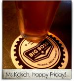 Big Boss Brewing Company: Ms Kolsch, happy Friday!
