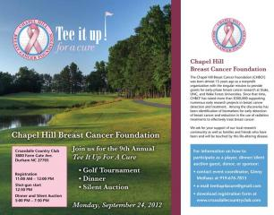 Join us for the 9th Annual Tee It Up For a Cure Monday September 24, 2012 to benefit the Chapel Hill Breast Cancer Foundation. Not only will there be a gold tournament, there will also be dinner and a silent auction.