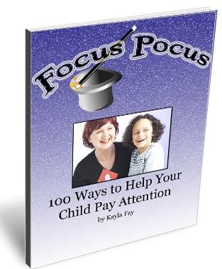 Focus Pocus: 100 Ways to Help Your Child Pay Attention Courtesy: http://www.adhd-inattentive.com/