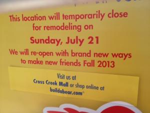 The Build-A-Bear Workshop at Crabtree Valley Mall is closed temporarily for remodeling.