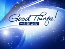 Good Things with Bill Leslie