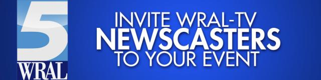 Invite WRAL newscasters to your event