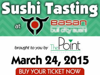 The Point is hosting a $20 sushi tasting at Basan on March 24, 2015. For just $20 you will get to sample sushi and more at Durham's hottest new restaurant located in American Tobacco.