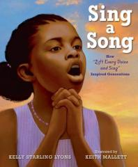 Sing a Song: How Lift Every Voice and Sing Inspired Generations By Kelly Starling Lyons, Keith Mallett (Illustrator)