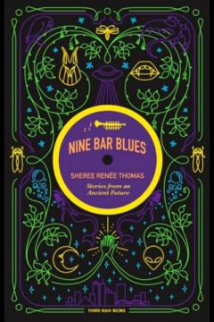 Nine Bar Blues: Stories from an Ancient Future By Sheree Renée Thomas