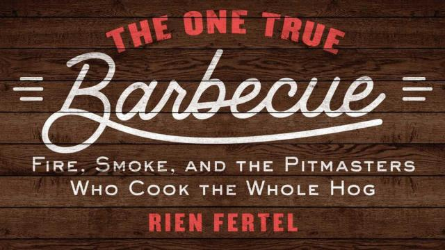 """The One True Barbecue: Fire, Smoke and the Pitmasters Who Cook the Whole Hog"" is by Rien Fertel. (Deseret Photo)"