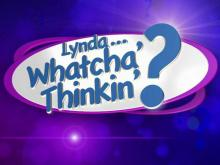 Lynda  ... Whatcha' Thinkin'