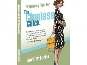 Pregnancy Tips for the Cluess Chick, by Jennifer Durbin. Courtesy: CluelessChick.com