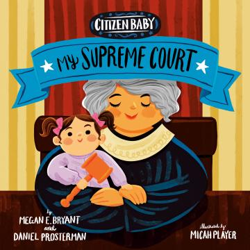 Citizen Baby: My Supreme Court by Megan Bryant and Daniel Prosterman