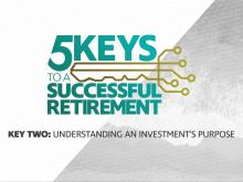 5 Keys to a Successful Retirement: Understanding and Investment's Purpose