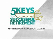 5 Keys to a Successful Retirement: Maximizing Social Security