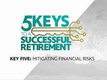 5 Keys to a Successful Retirement: Mitigating Financial Risks