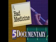 Documentary: Bad Medicine
