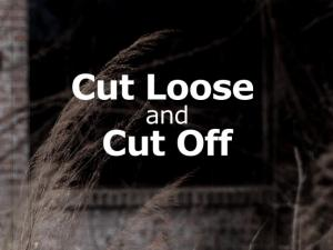 Cut Loose and Cut Off