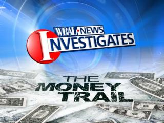 WRAL Investigates The Money Trail