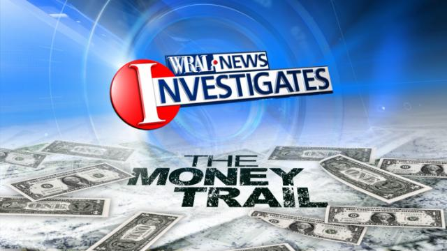WRAL Investigates The Money Trail