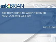 Are they going to widen Tryon Road near Lake Wheeler Road?