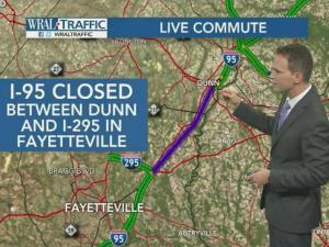 I-95 is closed indefinitely and traffic was being rerouted onto U.S. Highway 421 in Dunn to Lillington and onto U.S. Highway 401 from Lillington to Fayetteville.