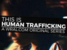 WRAL.com original series: This is Human Trafficking